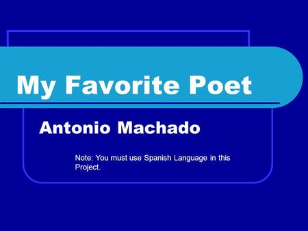 My Favorite Poet Antonio Machado Note: You must use Spanish Language in this Project.