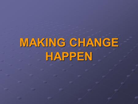 MAKING CHANGE HAPPEN. Are you an OPTIMIST? Compiled from slides prepared by Subodh Sharan Gupta.
