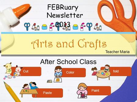 After School Class Arts and Crafts Cut Color fold Paste Paint Teacher Maria FEBRuary Newsletter 2013.