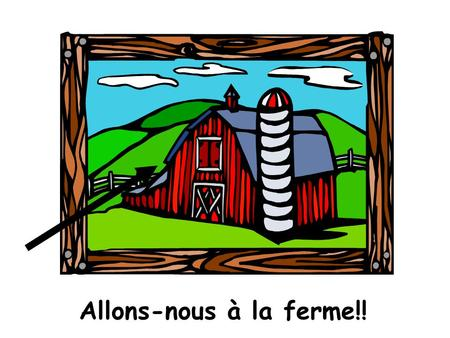 Allons-nous à la ferme!!. À la ferme, il y a… At the farm there is….