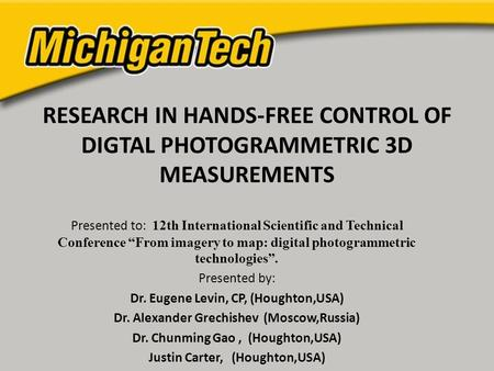 "RESEARCH IN HANDS-FREE CONTROL OF DIGTAL PHOTOGRAMMETRIC 3D MEASUREMENTS Presented to: 12th International Scientific and Technical Conference ""From imagery."