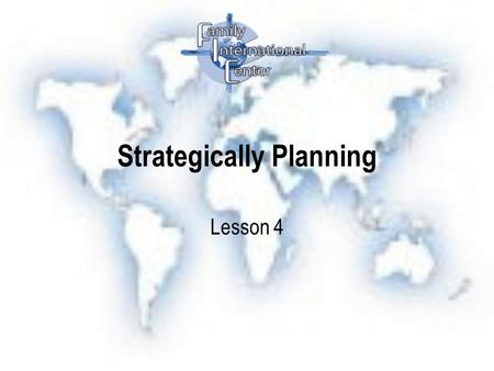 Strategically Planning Lesson 4. Strategically Planning Fail to plan is a plain that fail.