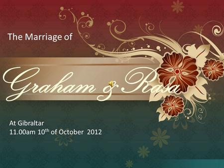 Graham &Rasa The Marriage of At Gibraltar 11.00am 10 th of October 2012.