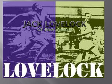  Jack Lovelock won gold for New Zealand in front of an Italian and a man from U.S.A. He ran in the 1500m race. He finished the race with a world record.