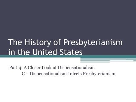The History of Presbyterianism in the United States Part 4: A Closer Look at Dispensationalism C – Dispensationalism Infects Presbyterianism.