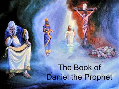 The Book of Daniel the Prophet. Daniel 2 A Mysterious Dream.
