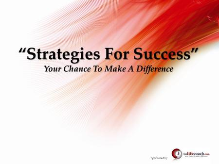 """Strategies For Success"" Your Chance To Make A Difference Sponsored by."
