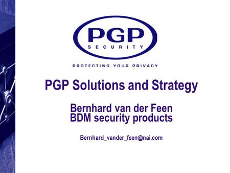 PGP Solutions and Strategy  Bernhard van der Feen BDM security products