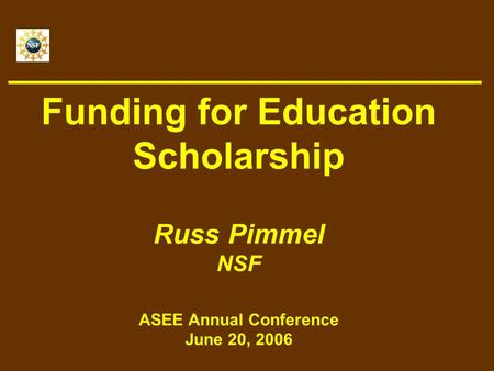Funding for Education Scholarship Russ Pimmel NSF ASEE Annual Conference June 20, 2006.