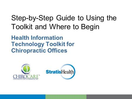 Step-by-Step Guide to Using the Toolkit and Where to Begin Health Information Technology Toolkit for Chiropractic Offices.