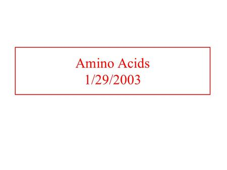 Amino Acids 1/29/2003. Amino Acids: The building blocks of proteins  amino acids because of the  carboxylic and  amino groups pK 1 and pK 2 respectively.
