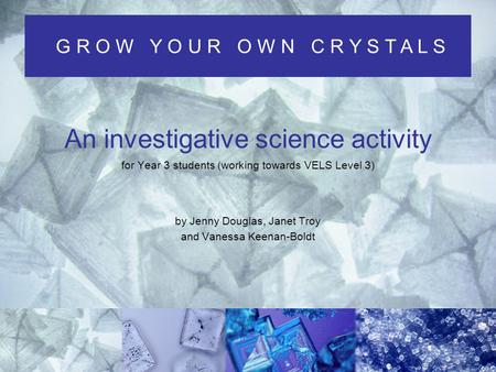 An investigative science activity for Year 3 students (working towards VELS Level 3) by Jenny Douglas, Janet Troy and Vanessa Keenan-Boldt G R O W Y O.