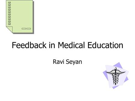 Feedback in Medical Education Ravi Seyan. Introduction giving and receiving feed is a a part of learning at all levels It is especially applicable when.