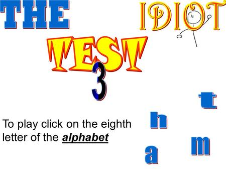 To play click on the eighth letter of the alphabet.