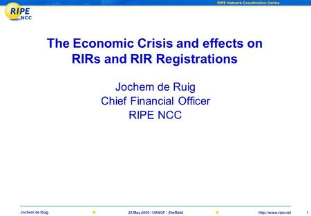 1 Jochem de Ruig 28 May 2009 / UKNOF / Sheffield The Economic Crisis and effects on RIRs and RIR Registrations Jochem de Ruig Chief.