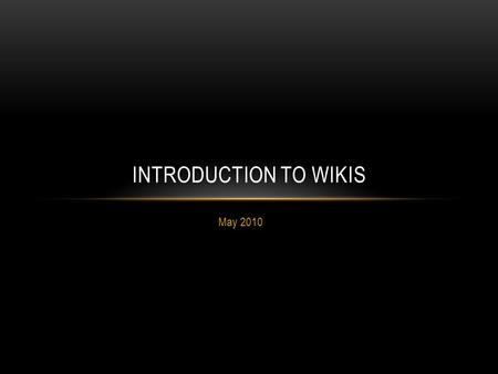 May 2010 INTRODUCTION TO WIKIS. CREATE AN ACCOUNT Go to