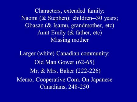 Characters, extended family: Naomi (& Stephen): children--30 years; Obasan (& Isamu, grandmother, etc) Aunt Emily (& father, etc) Missing mother Larger.