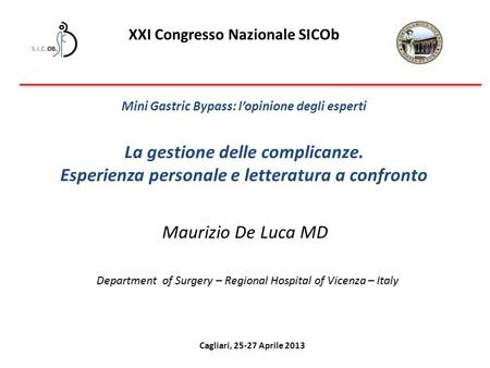 Maurizio De Luca MD Department of Surgery – Regional Hospital of Vicenza – Italy Department of Surgery – Regional Hospital of Vicenza – Italy XXI Congresso.