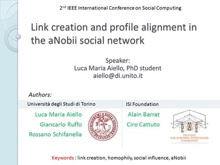 Link creation and profile alignment in the aNobii social network Luca Maria Aiello Giancarlo Ruffo Rossano Schifanella Keywords : link creation, homophily,