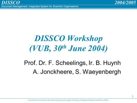 A project of the multiannual information society support program financed by the Belgian Federal Science Policy Office 1 DISSCO Workshop (VUB, 30 th June.