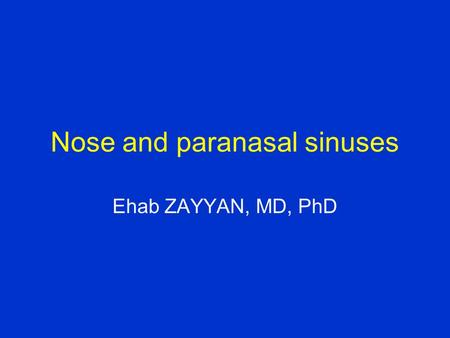Nose and paranasal sinuses Ehab ZAYYAN, MD, PhD. External nose Root and tip Nostrils (nares): are the external orifices of the nose. Bounded laterally.