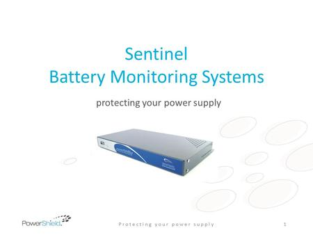 Sentinel Battery Monitoring Systems protecting your power supply P r o t e c t i n g y o u r p o w e r s u p p l y1.
