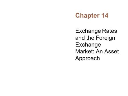 Chapter 14 Exchange Rates and the Foreign Exchange Market: An Asset Approach.