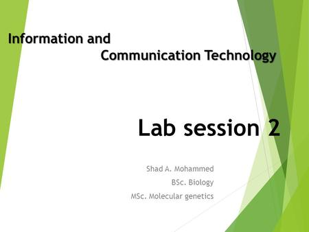 Lab session 2 Shad A. Mohammed BSc. Biology MSc. Molecular genetics Information and Communication Technology.