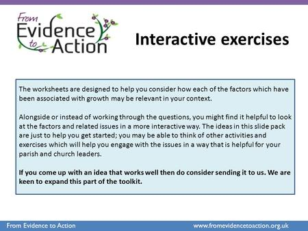 From Evidence to Action www.fromevidencetoaction.org.uk Interactive exercises The worksheets are designed to help you consider how each of the factors.