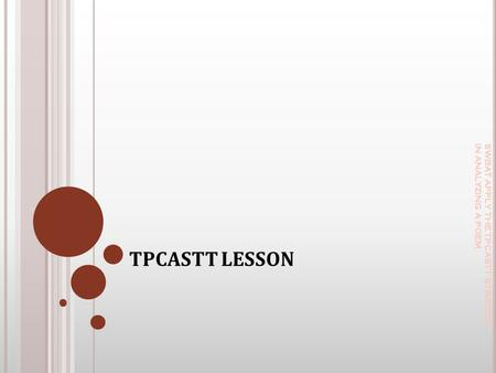 TPCASTT LESSON SWBAT APPLY THE TPCASTT STRATEGY IN ANALYZING A POEM.