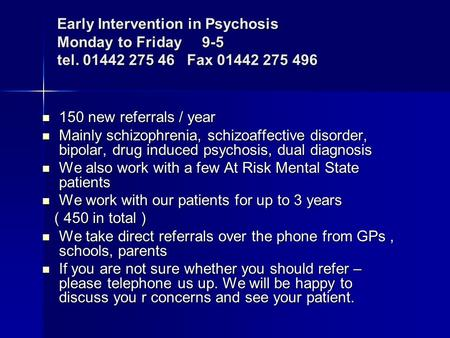 150 new referrals / year 150 new referrals / year Mainly schizophrenia, schizoaffective disorder, bipolar, drug induced psychosis, dual diagnosis Mainly.