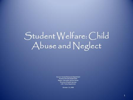 Student Welfare: Child Abuse and Neglect Source: Human Resources Department Student Services Department Region I Education Service Center Director of Health.