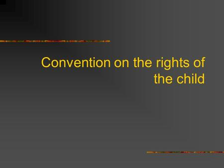 Convention on the rights of the child. Child - definition Artical 1. Child is every  human being below the age of 18 years unless under the law applicable.
