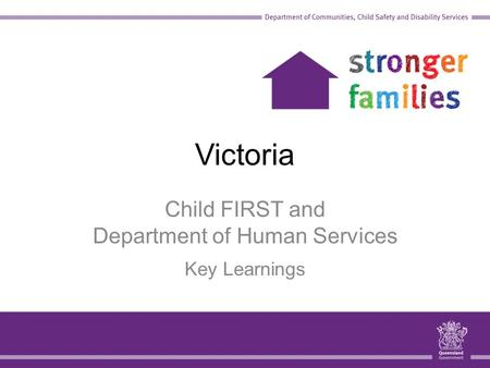 Victoria Child FIRST and Department of Human Services Key Learnings.