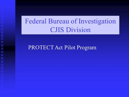Federal Bureau of Investigation CJIS Division PROTECT Act Pilot Program.