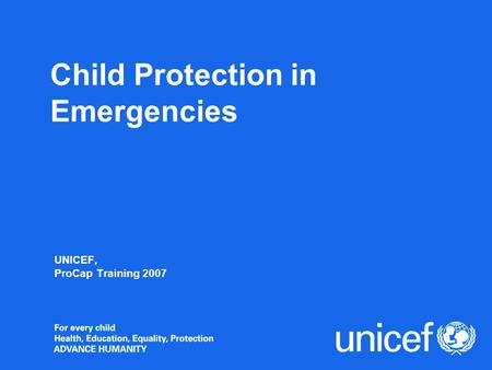 Child Protection in Emergencies UNICEF, ProCap Training 2007.