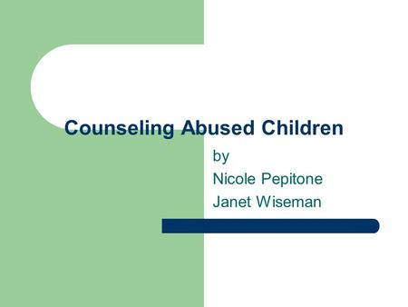 Counseling Abused Children by Nicole Pepitone Janet Wiseman.