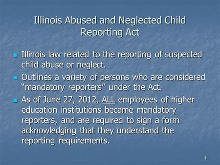Illinois Abused and Neglected Child Reporting Act Illinois law related to the reporting of suspected child abuse or neglect. Illinois law related to the.