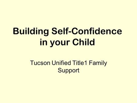 Building Self-Confidence in your Child Tucson Unified Title1 Family Support.