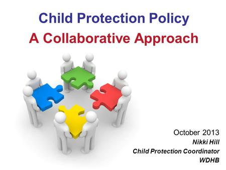 Child Protection Policy A Collaborative Approach October 2013 Nikki Hill Child Protection Coordinator WDHB.