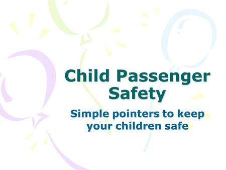 Child Passenger Safety Simple pointers to keep your children safe.