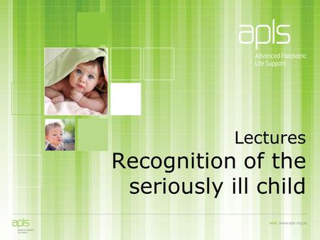 Lectures Recognition of the seriously ill child. Recognition of the seriously ill child To understand the structured approach to the recognition of the.
