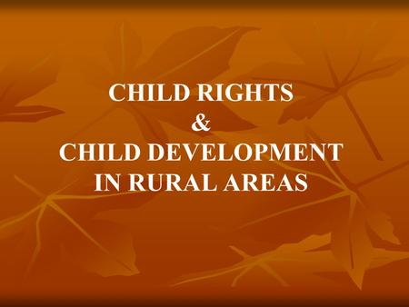 <strong>CHILD</strong> RIGHTS & <strong>CHILD</strong> <strong>DEVELOPMENT</strong> IN RURAL AREAS