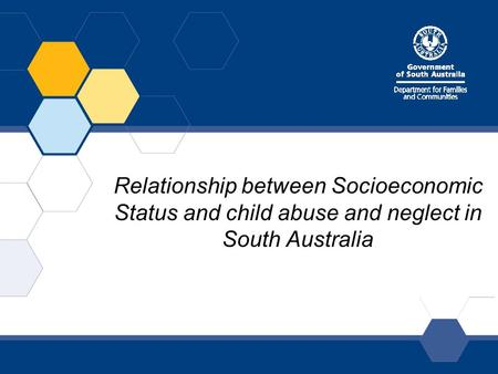 Relationship between Socioeconomic Status and child abuse and neglect in South Australia.