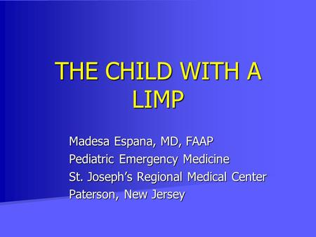 THE CHILD WITH A LIMP Madesa Espana, MD, FAAP