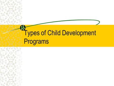 Types of Child Development Programs