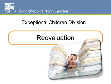 Reevaluation Exceptional Children Division 1. Reevaluation NC Policies 1500-2.29, 1503-2.4, and 1503-2.6 2.