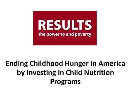Ending Childhood Hunger in America by Investing in Child Nutrition Programs.
