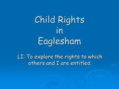 Child Rights in Eaglesham LI: To explore the rights to which others and I are entitled.