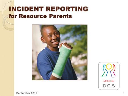 INCIDENT REPORTING for Resource Parents 1 September 2012.